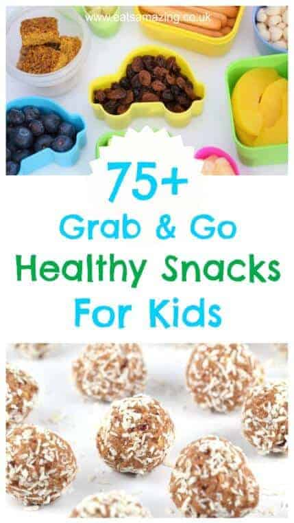 Over 75 healthy snack ideas for kids - easy quick and perfect for on the go - Eats Amazing UK